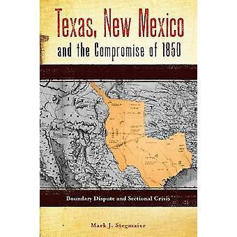 Texas New Mexico and the Compromise of 1850 by Mark J. Stegmaier
