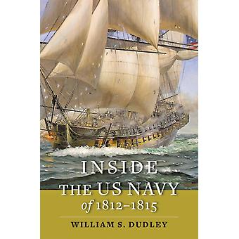 Inside the US Navy of 18121815 by William S. Naval Historical Center Dudley