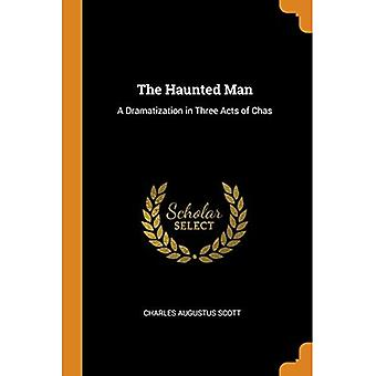 Haunted Man: A Dramatization in Three Acts� of Chas