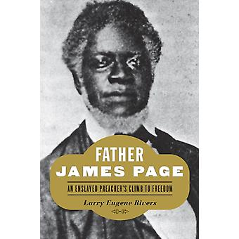 Father James Page  An Enslaved Preachers Climb to Freedom by Larry Eugene Rivers
