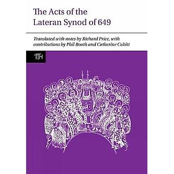 The Acts of the Lateran Synod of 649 Translated Texts for Historians