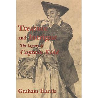 Treasure and Intrigue  The Legacy of Captain Kidd by Graham Harris