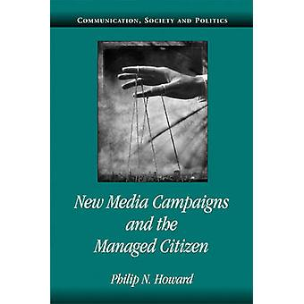New Media Campaigns and the Managed Citizen by Philip N. University of Washington Howard