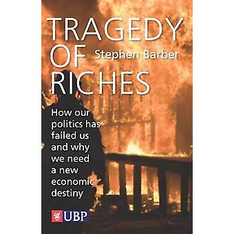 Tragedy of Riches - How Our Politics Has Failed Us and Why We Need a N