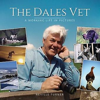 The Dales Vet - A Working Life in Pictures by Neville Turner - 9781910