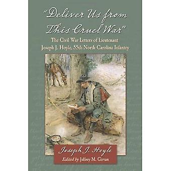 '' Fri oss fra denne grusomme krigen '': borgerkrigen bokstavene av løytnant Joseph J. Hoyle, 55te North Carolina infanteri