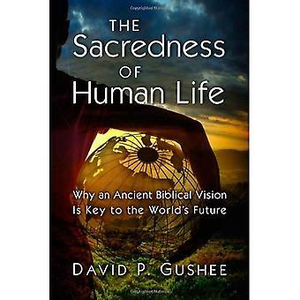 Helighet av mänskligt liv: varför en urgamla bibliska Vision är nyckeln till världens framtid