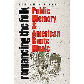 Romancing der Folk: öffentliches Gedächtnis und Amerikanische Rootsmusik (Cultural Studies of the United States)
