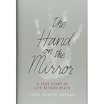 A mão sobre o espelho: uma história verdadeira da vida além da morte