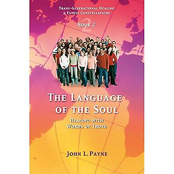 Language of the Soul: Healing with Words of Truth (Trans-Generational Healing & Family Constellations): Healing with Words of Truth (Trans-Generational Healing & Family Constellations)
