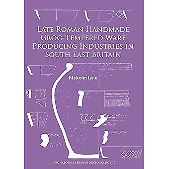 Late Roman Handmade Grog-Tempered Ware Producing� Industries in South East Britain