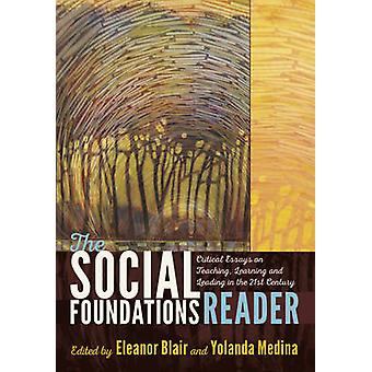 The Social Foundations Reader - Critical Essays on Teaching - Learning