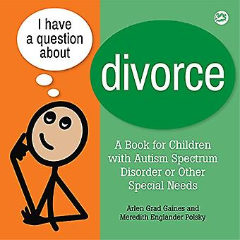 I Have a Question about Divorce - A Book for Children with Autism Spec