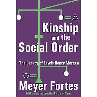 Kinship and the Social Order The Legacy of Lewis Henry Morgan by Fortes & Meyer