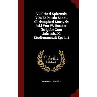 Vualtheri Spirensis Vita Et Passio Sancti Christophori Martyris ed. Von W. Harster. beigabe Zum Jahresb. K. Studienanstalt Speier by Spirensis. & Waltherus