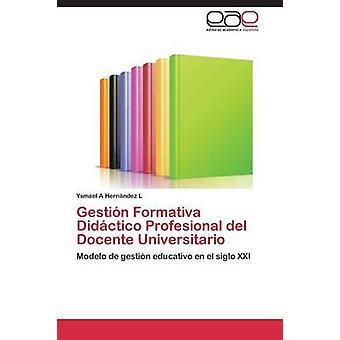 Gestin Formativa Didctico Profesional del Docente Universitario door Hernndez L Ysmael A