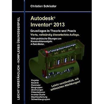 Autodesk Inventor 2013 Grundlagen in Theorie und Praxis von Schlieder & Christian