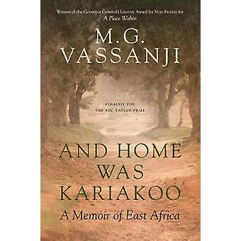 And Home Was Kariakoo - A Memoir of East Africa by M.G. Vassanji - 978