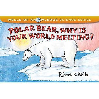 Polar Bear - Why Is Your World Melting? by Robert E Wells - Robert E