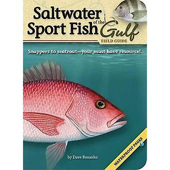 Saltwater Sport Fish of the Gulf Field Guide by Dave Bosanko - 978159