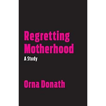 Regretting Motherhood - A Study by Orna Donath - 9781623171377 Book