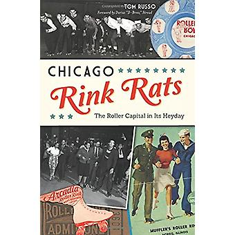 Chicago Rink Rats - The Roller Capital in Its Heyday by Tom Russo - 97