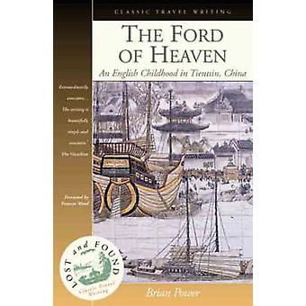 The Ford of Heaven - A Cosmopolitan Childhood in Tientsin - China by B