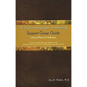 Understanding Your Suicide Grief Support Group Guide - Meeting Plans f