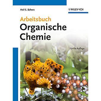 Arbeitsbuch Organische Chemie (5th Revised edition) by Neil E. Schore