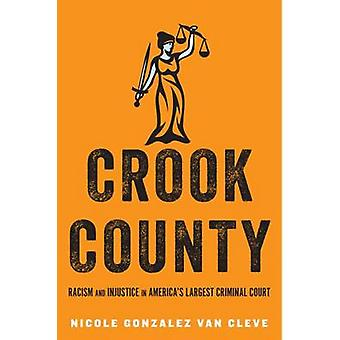 Crook County - Racism and Injustice in America's Largest Criminal Cour
