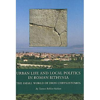 Urban Life and Local Politics in Roman Bithynia - The Small World of D
