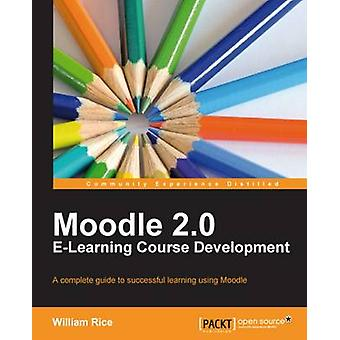 Moodle 2.0 ELearning Course Development by Rice & William