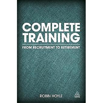 Complete Training From Recruitment to Retirement by Hoyle & Robin