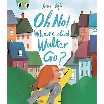 Oh No Where did Walter go by Joanna Boyle