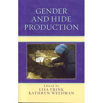 Gender and Hide Production by Edited by Lisa Frink & Edited by Kathryn Weedman