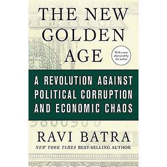 La nueva edad de oro una revolución contra la corrupción política y el caos económico por Ravi y Batra