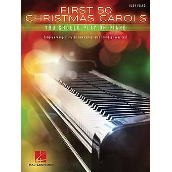 First 50 Christmas Carols You Should Play on the Piano  Easy Piano by Hal Leonard Publishing Corporation