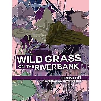 Wild Grass on the Riverbank by Hiromi Ito - 9780989804844 Book