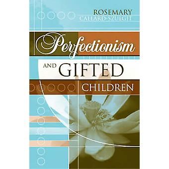 Perfectionism and Gifted Children by CallardSzulgit & Rosemary