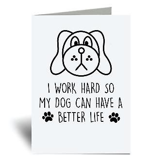 I Work Hard So My Dog Can Have A Better Life A6 Greeting Card