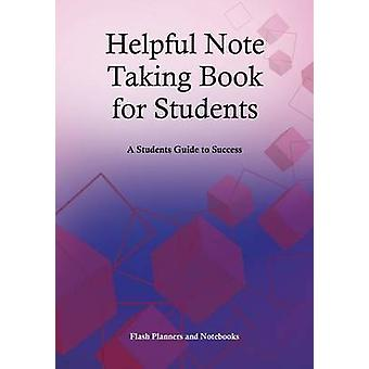 Helpful Note Taking Book for Students A Students Guide to Success by Flash Planners and Notebooks