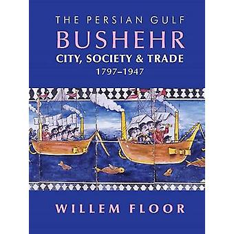 The Persian Gulf Bushehr City Society  Trade 17971947 by Floor & Willem M