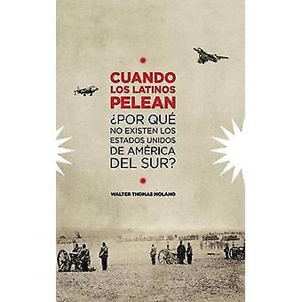 Cuando Los Latinos Pelean Por Que No Existen Los Estados Unidos de America Del Sur by Molano & Walter