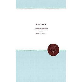 Rufus King American Federalist by Ernst & Robert