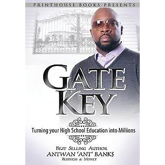 Gate Key Turning your High School Education into Millions by BANK & ANTWAN ANT