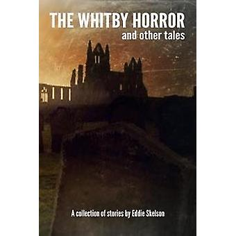 The Whitby Horror and Other Tales by Skelson & Eddie