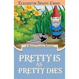 Pretty is as Pretty Dies by Craig & Elizabeth Spann