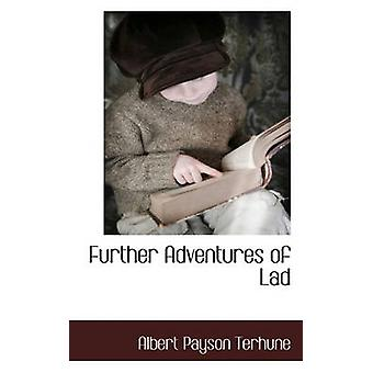 Further Adventures of Lad by Terhune & Albert Payson