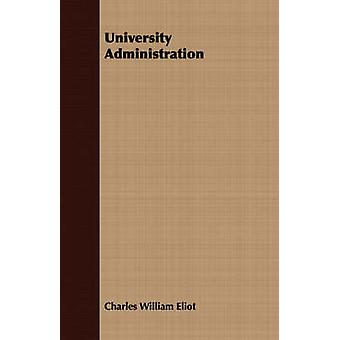 University Administration by Eliot & Charles. W