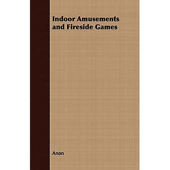 Indoor Amusements and Fireside Games by Anon